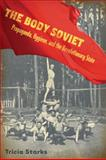 Body Soviet : Propaganda, Hygiene, and the Revolutionary State, Starks, Tricia, 0299229645