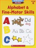 Kindergarten Basic Skills: Alphabet and Fine-Motor Skills, Scholastic Teaching Resources Staff, 0545429641