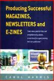 Producing Successful Magazines, Newsletters and E-Zines, Harris, Carol, 1857039645