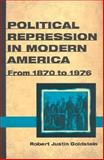 Political Repression in Modern America from 1870 to 1976 : From 1870 to 1976, Goldstein, Robert Justin, 0252069641