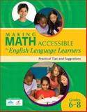 Making Math Accessible to English Language Learners : Practical Tips and Suggestions, Grades 6-8, r4 Educated Solutions, 1934009644