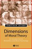 Dimensions of Moral Theory : An Introduction to Metaethics and Moral Psychology, Jonathan Jacobs, 0631229647