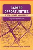 Career Opportunities in Health Care Management : Perspectives from the Field, Buchbinder, Sharon B. and Thompson, Jon M., 0763759643