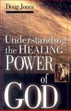 Understanding the Healing Power of God, Doug Jones, 0892769645