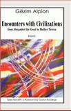 Encounters with Civilizations : From Alexander the Great to Mother Teresa, Alpion, Gezim, 0980189640