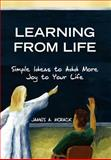 Learning from Life, James A. Morack, 1425759645