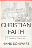 The Christian Faith : A Creedal Account, Schwarz, Hans, 0801049644