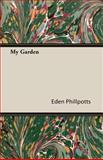 My Garden, Eden Phillpotts, 1408609649
