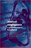 Clinical Negligence : A Practitioner's Handbook, Cameron, Cecily and Gumbel QC, Elizabeth-Anne, 0199299641