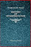 History of Interpretation : Eight Lectures Preached Before the University of Oxford in the Year MDCCCLXXXV, on the Foundation of the Late Rev. John Bampton, Farrar, Frederick William, 1402109644