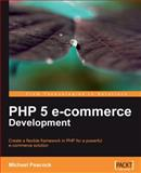 PHP 5 e-Commerce Development : Create a Flexible Framework in PHP for a Powerful Ecommerce Solution, Peacock, Michael, 184719964X