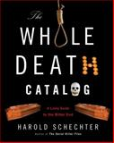 The Whole Death Catalogue, Harold Schechter, 0345499646