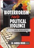 Bioterrorism and Political Violence : Web Resources, M. Sandra Wood, 0789019647