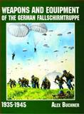 Weapons and Equipment of the German Fallschirmtruppe, 1941-1945, Alex Büchner and David Johnston, 0887409644