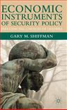 Economic Instruments of Security Policy : Influencing Choices of Leaders, Shiffman, Gary M. and Shiffman, Gary, 1403949646