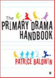 The Primary Drama : A Practical Guide for Teachers New to Drama and Teaching Assistants, Baldwin, Patrice and Baldwin, Patrice, 1412929644