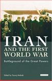 Iran and the First World War : Battleground of the Great Powers, , 1860649645