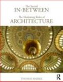 The Sacred In-Between : The Mediating Roles of Architecture, Barrie, Thomas, 0415779642