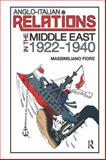 Anglo-Italian Relations in the Middle East, 1922-1940, Fiore, Massimiliano, 0754669645