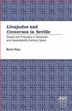 Linajudos and Conversos in Seville : Greed and Prejudice in Sixteenth and Seventeenth Century Spain, Pike, Ruth, 0820449644