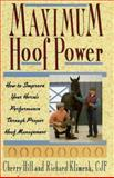 Maximum Hoof Power : How to Improve Your Horse's Performance Through Proper Hoof Management, Hill, Cherry and Klimesh, Richard, 0876059647