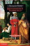 The Humanist World of Renaissance Florence, Maxson, Brian Jeffrey, 1107619645