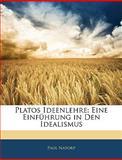 Platos Ideenlehre: Eine Einführung in Den Idealismus, Paul Natorp, 1143569644