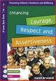 Enhancing Courage, Respect and Assertiveness for 9 to 12 Year Olds, Brunskill, Karen, 1412919649