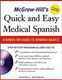 Quick and Easy Medical Spanish : A Hands-On Guide to Spanish Basics, Kechkian, Claudia, 0071459642