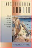 Inextricably Bonded : Israeli Arab and Jewish Writers Re-Visioning Culture, Brenner, Rachel Feldhay, 0299189643