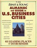 The Ernst and Young Almanac and Guide to U. S. Business Cities : Sixty-Five Leading Places to Do Business, Ernst and Young Staff and Young, Cynthia Y., 0471589640