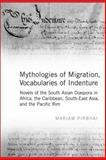 Mythologies of Migration, Vocabularies of Indenture : Novels of the South Asian Diaspora in Africa, the Caribbean, and Asia-Pacific, Pirbhai, Mariam, 0802099645
