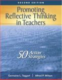 Promoting Reflective Thinking in Teachers : 50 Action Strategies, Taggart, Germaine L. and Wilson, Alfred P., 1412909643