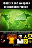 Jihadists and Weapons of Mass Destruction : A Growing Threat, Tamsett, Jeremy, 1420069640