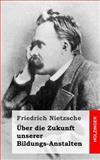 Ãœber Die Zukunft Unserer Bildungs-Anstalten, Friedrich Wilhelm Nietzsche, 1484049640