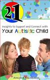 21 Insights to Support and Connect with Your Autistic Child, Angela Saunders, 1494329646