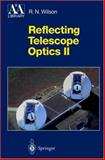 Reflecting Telescope Optics I : Basic Design Theory and Its Historical Development, Wilson, R. N., 3540589643