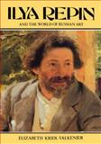Ilya Repin and the World of Russian Art, Valkenier, Elizabeth K. and Bale, Chris, 0231069642