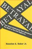 Betrayal : How Black Intellectuals Have Abandoned the Ideals of the Civil Rights Era, Baker, Houston A., 0231139640