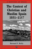 The Contest of Christian and Muslim Spain, 1031-1157, Reilly, Bernard F., 0631199640