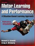 Motor Learning and Performance : A Situation-Based Learning Approach, Schmidt, Richard A. and Wrisberg, Craig A., 073606964X