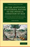 On the Adaptation of External Nature to the Physical Condition of Man : Principally with Reference to the Supply of His Wants and the Exercise of His Intellectual Faculties, Kidd, John, 1108069649