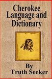 Cherokee Language and Dictionary, Truth Seeker, 1482059649
