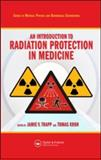 An Introduction to Radiation Protection in Medicine, Trapp, Jamie V. and Kron, Tomas, 1584889640