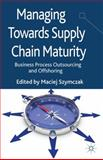 Managing Towards Supply Chain Maturity : Business Process Outsourcing and Offshoring, , 113735965X