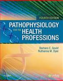 Pathophysiology for the Health Professions, Gould, Barbara E. and Dyer, Ruthanna, 1437709656