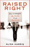 Raised Right, Alisa Harris, 0307729656