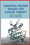 Targeting Protein Kinases for Cancer Therapy, Gerritsen, Mary E. and Matthews, David J., 0470229659