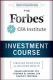The Forbes/CFA Institute Investment Course, Vahan Janjigian and Charles Trzcinka, 0470919655