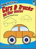 How to Draw Cars and Trucks and Other Vehicles, Barbara Soloff Levy, 0486469654